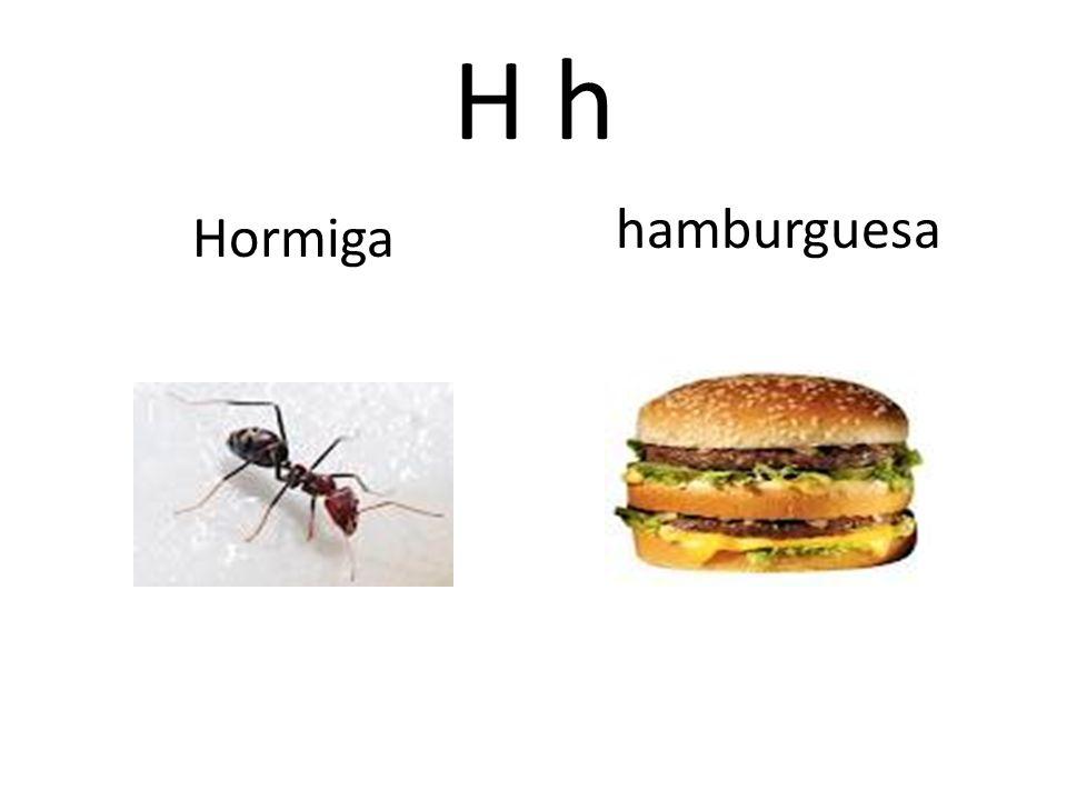 H h hamburguesa Hormiga