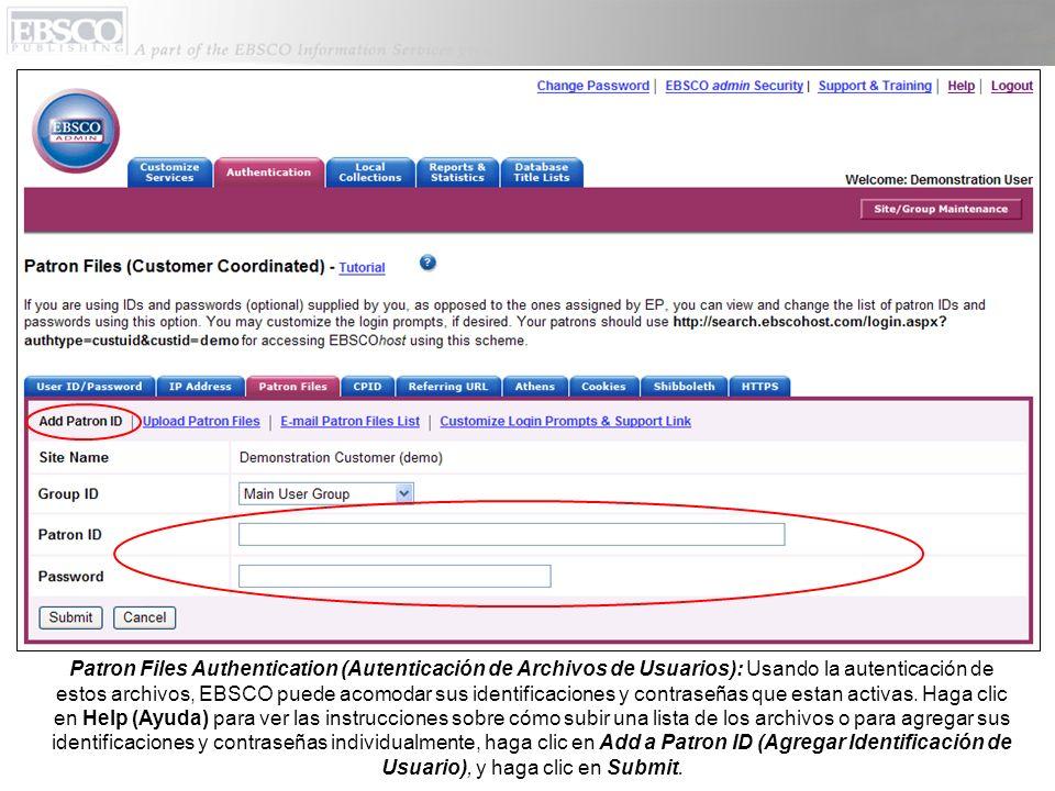 Patron Files Authentication (Autenticación de Archivos de Usuarios): Usando la autenticación de estos archivos, EBSCO puede acomodar sus identificaciones y contraseñas que estan activas.
