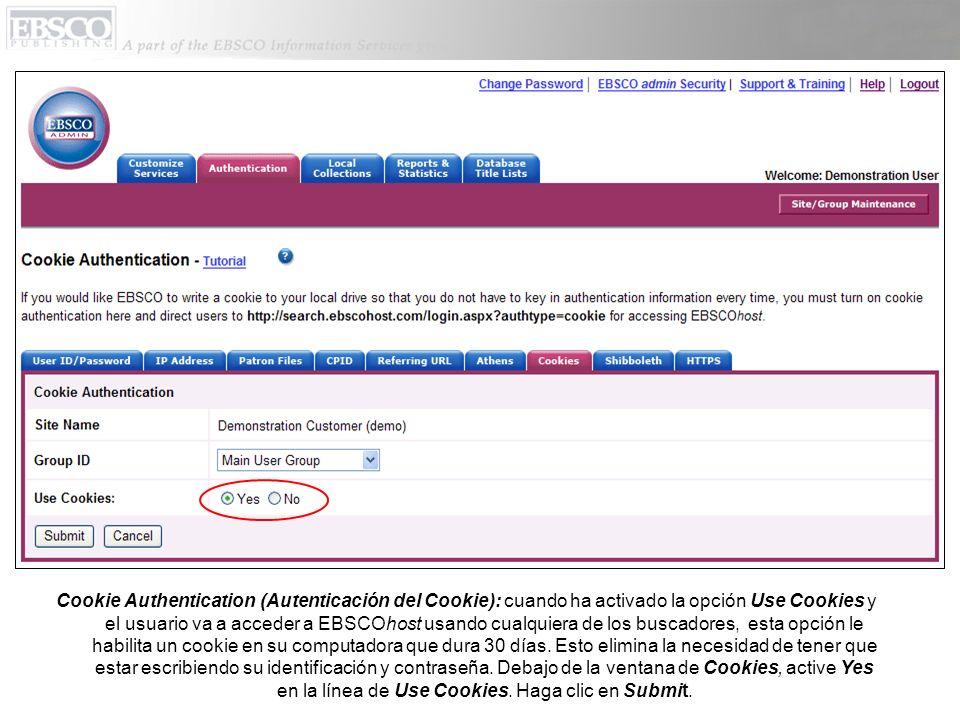 Cookie Authentication (Autenticación del Cookie): cuando ha activado la opción Use Cookies y el usuario va a acceder a EBSCOhost usando cualquiera de los buscadores, esta opción le habilita un cookie en su computadora que dura 30 días.