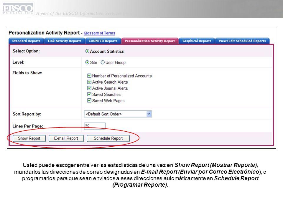 Usted puede escoger entre ver las estadísticas de una vez en Show Report (Mostrar Reporte), mandarlos las direcciones de correo designadas en E-mail Report (Enviar por Correo Electrónico), o programarlos para que sean enviados a esas direcciones automáticamente en Schedule Report (Programar Reporte).