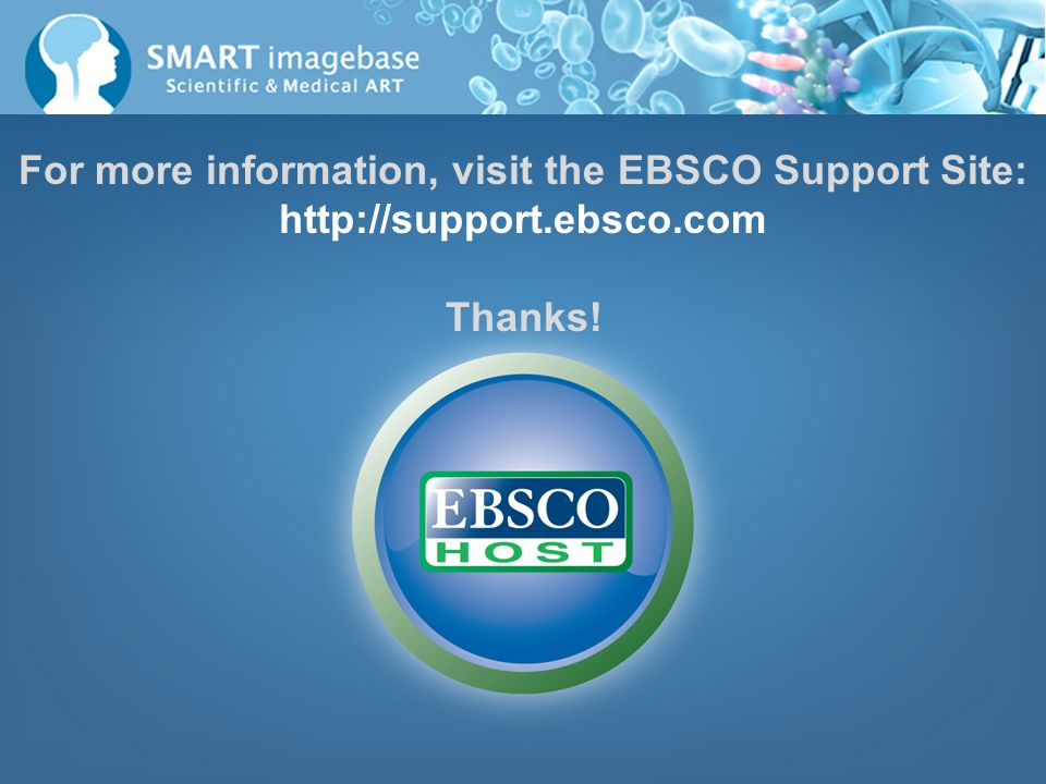 For more information, visit the EBSCO Support Site: http://support