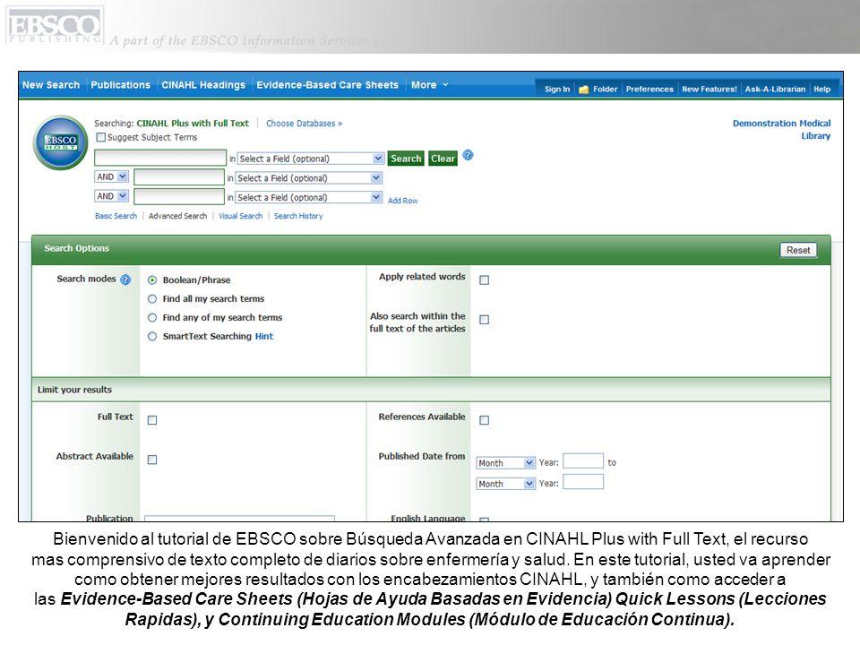 Bienvenido al tutorial de EBSCO sobre Búsqueda Avanzada en CINAHL Plus with Full Text, el recurso mas comprensivo de texto completo de diarios sobre enfermería y salud.