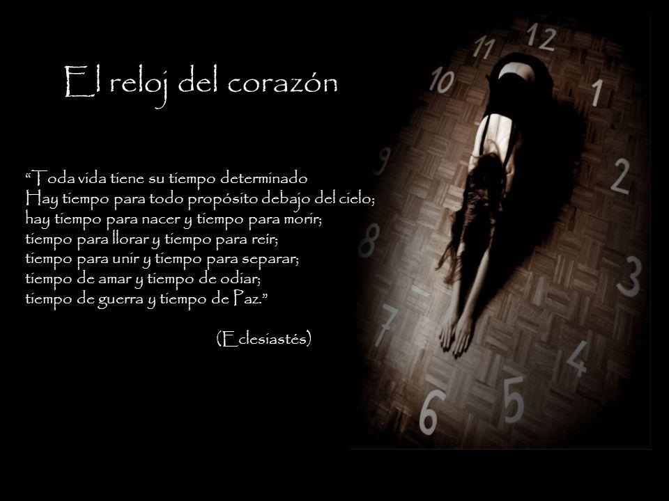 El reloj del corazón Toda vida tiene su tiempo determinado