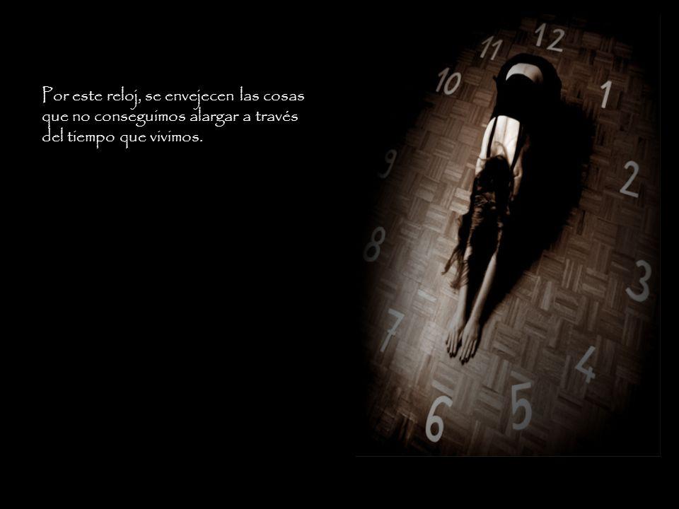 Por este reloj, se envejecen las cosas