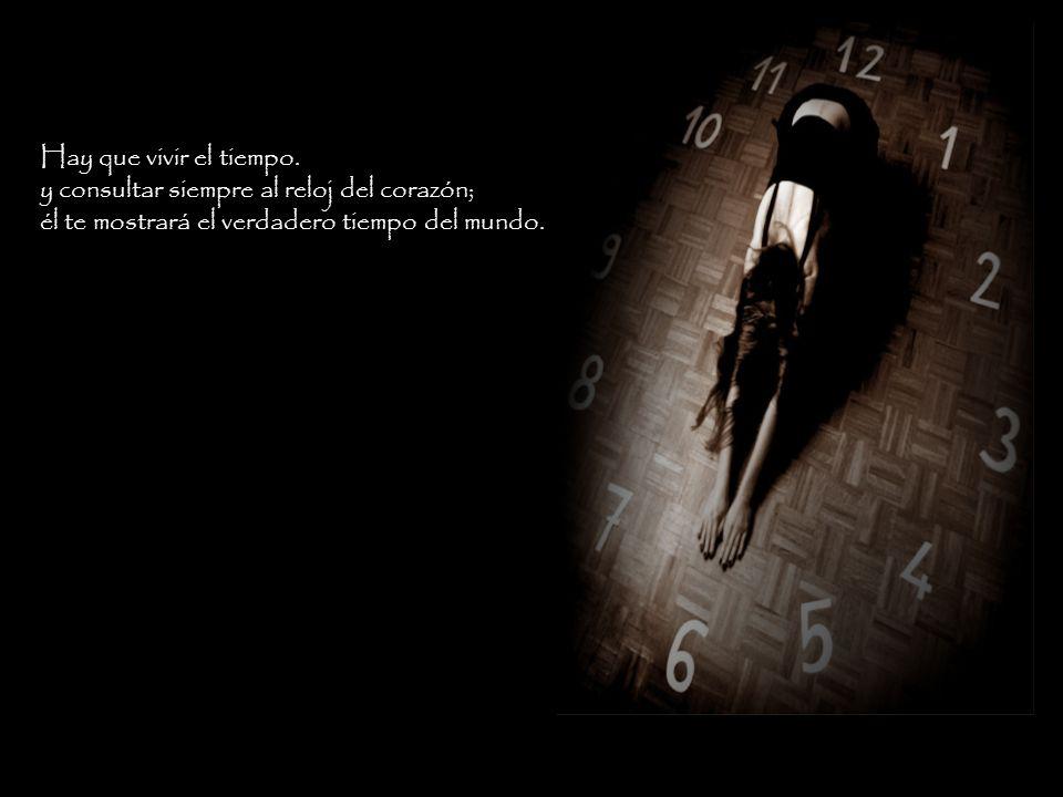 Hay que vivir el tiempo.