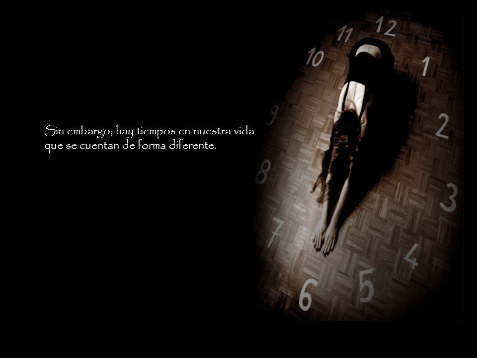 Sin embargo; hay tiempos en nuestra vida