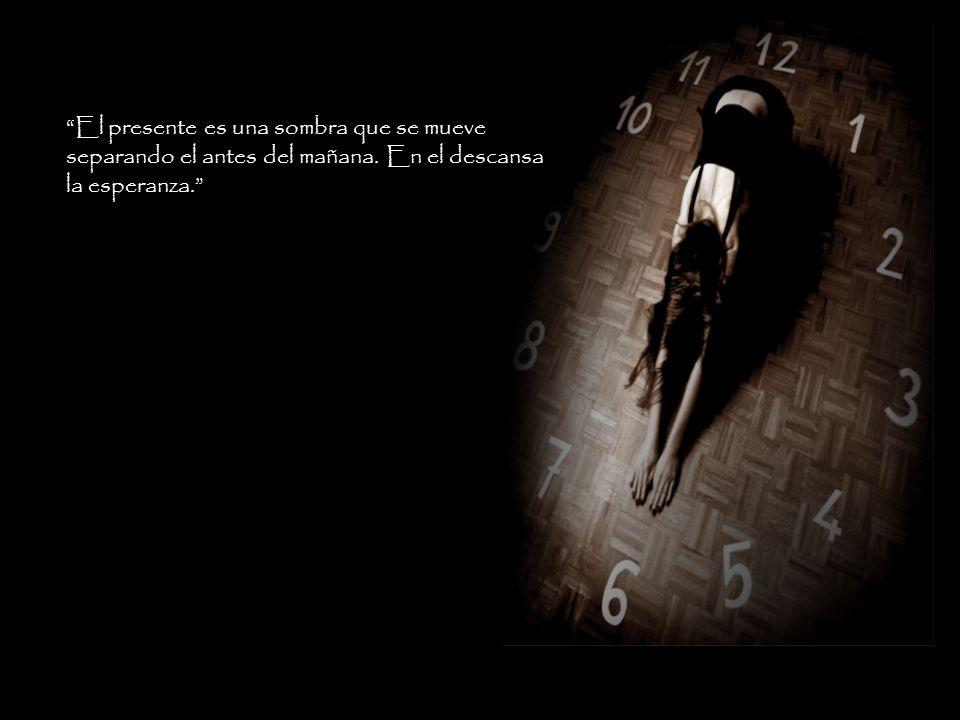 El presente es una sombra que se mueve