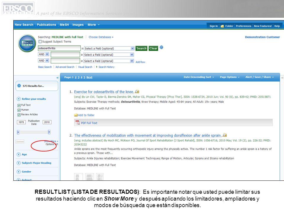 RESULT LIST (LISTA DE RESULTADOS): Es importante notar que usted puede limitar sus resultados haciendo clic en Show More y después aplicando los limitadores, ampliadores y modos de búsqueda que están disponibles.