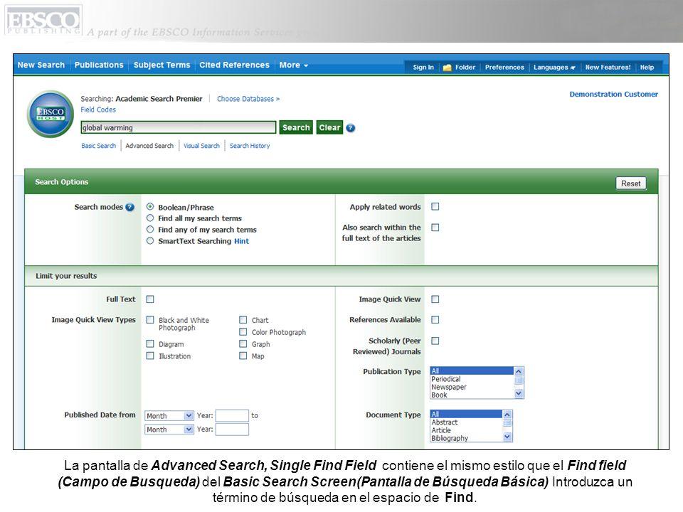 La pantalla de Advanced Search, Single Find Field contiene el mismo estilo que el Find field (Campo de Busqueda) del Basic Search Screen(Pantalla de Búsqueda Básica) Introduzca un término de búsqueda en el espacio de Find.
