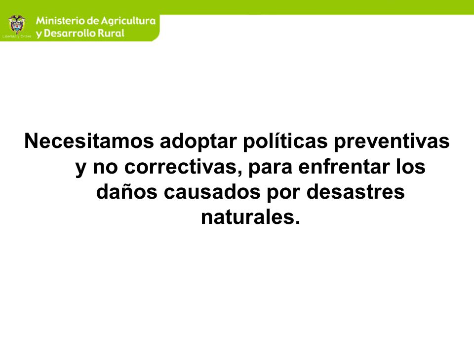 Necesitamos adoptar políticas preventivas y no correctivas, para enfrentar los daños causados por desastres naturales.