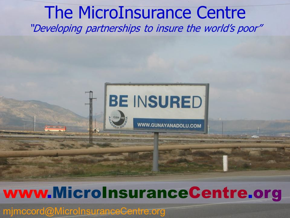 The MicroInsurance Centre Developing partnerships to insure the world's poor