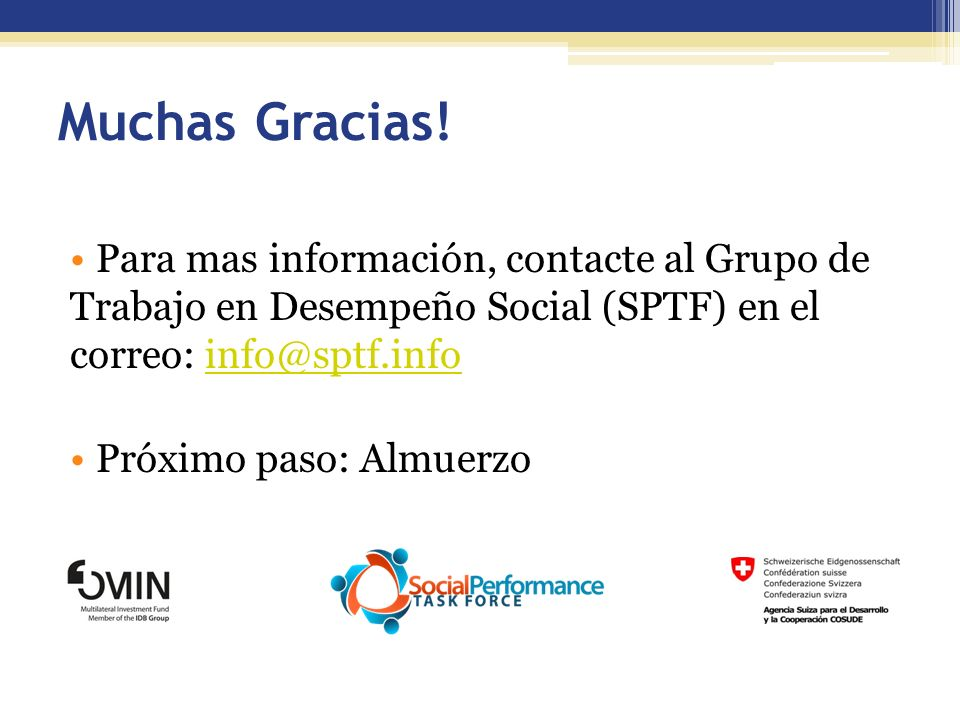 Muchas Gracias! Para mas información, contacte al Grupo de Trabajo en Desempeño Social (SPTF) en el correo: info@sptf.info.
