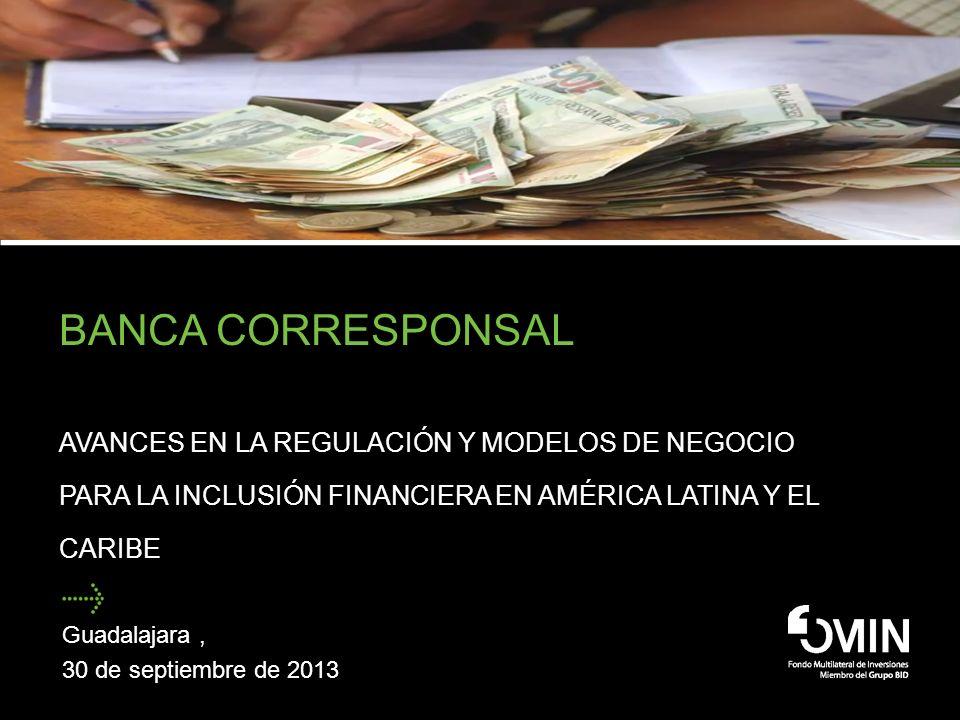 Banca Corresponsal Avances en la Regulación y Modelos de Negocio para la Inclusión financiera en América Latina y el Caribe