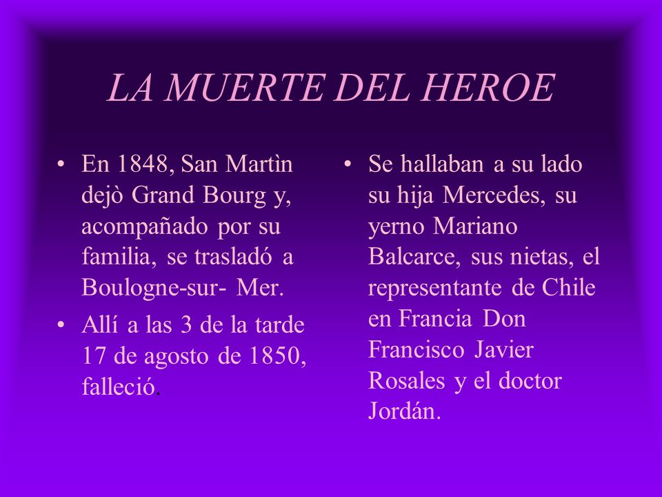 LA MUERTE DEL HEROEEn 1848, San Martìn dejò Grand Bourg y, acompañado por su familia, se trasladó a Boulogne-sur- Mer.