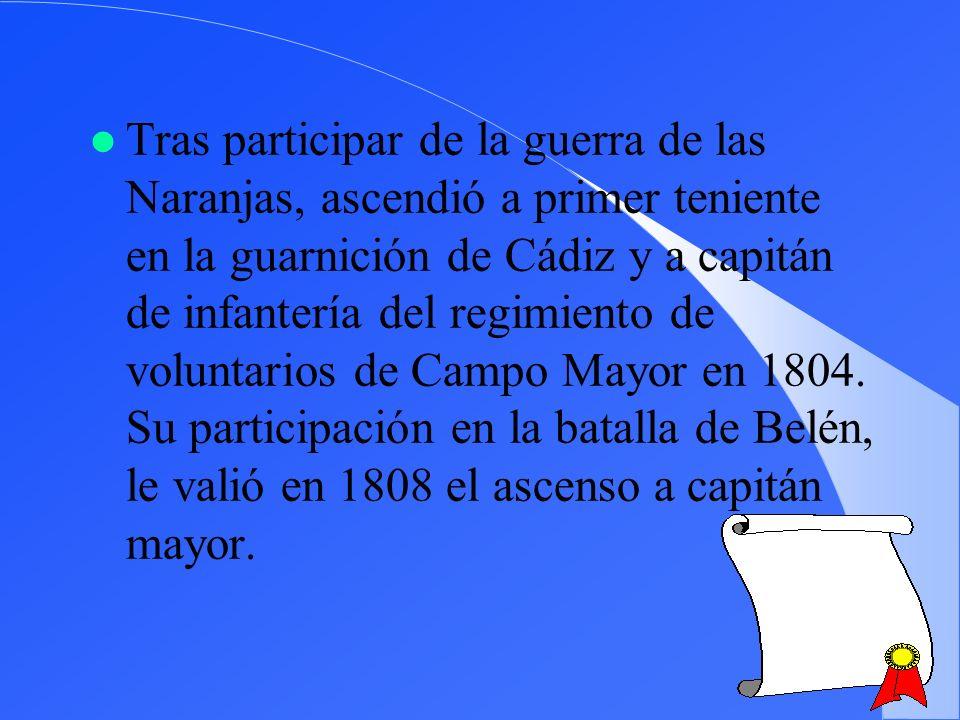 Tras participar de la guerra de las Naranjas, ascendió a primer teniente en la guarnición de Cádiz y a capitán de infantería del regimiento de voluntarios de Campo Mayor en 1804.