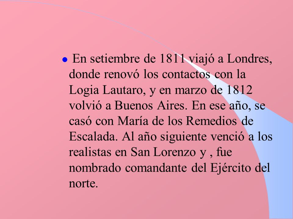 En setiembre de 1811 viajó a Londres, donde renovó los contactos con la Logia Lautaro, y en marzo de 1812 volvió a Buenos Aires.