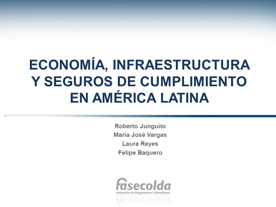 ECONOMÍA, INFRAESTRUCTURA Y SEGUROS DE CUMPLIMIENTO EN AMÉRICA LATINA