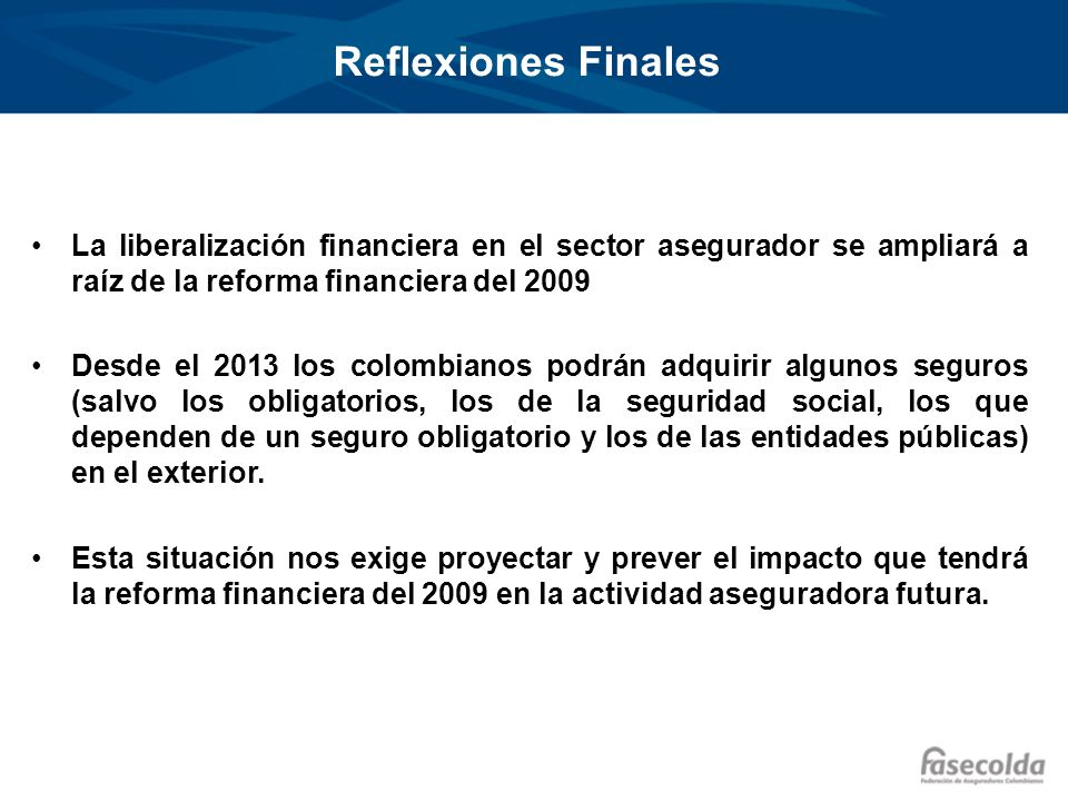 Reflexiones Finales La liberalización financiera en el sector asegurador se ampliará a raíz de la reforma financiera del 2009.