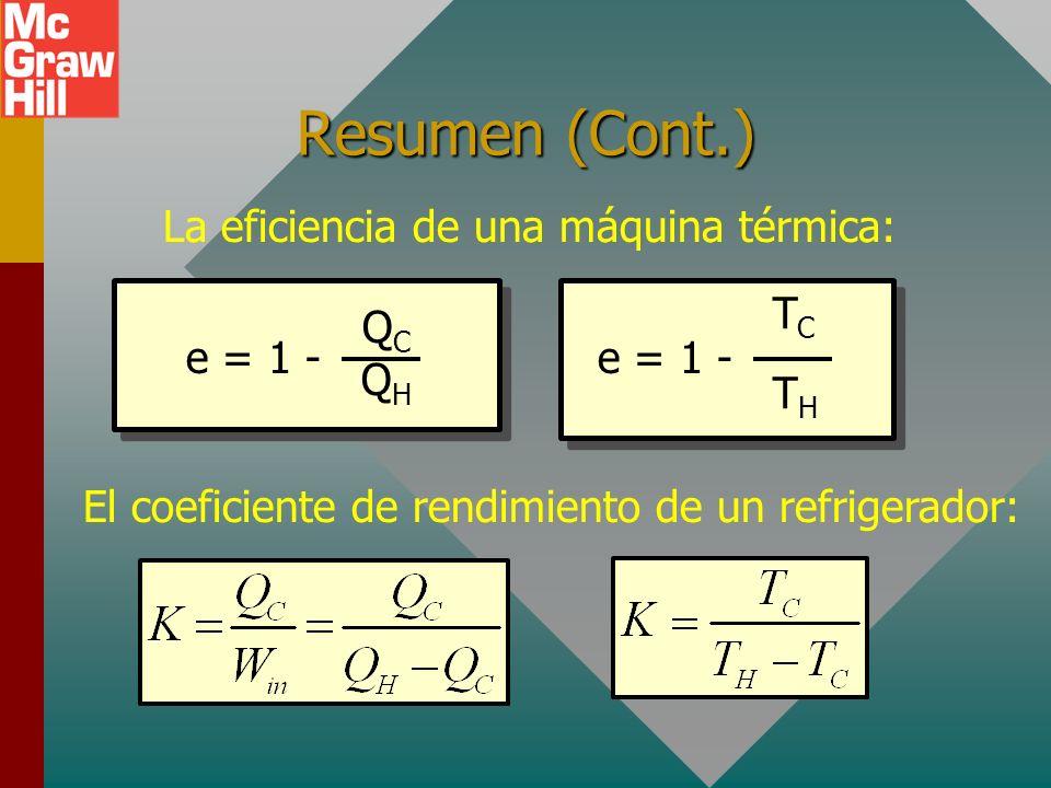 Resumen (Cont.) La eficiencia de una máquina térmica: e = 1 - QC QH