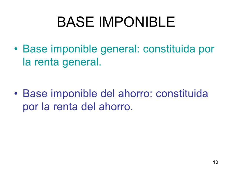 BASE IMPONIBLE Base imponible general: constituida por la renta general.
