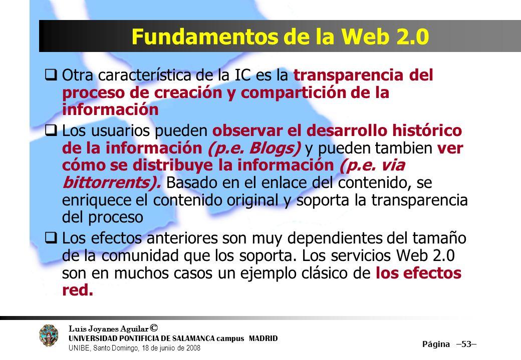 Fundamentos de la Web 2.0Otra característica de la IC es la transparencia del proceso de creación y compartición de la información.