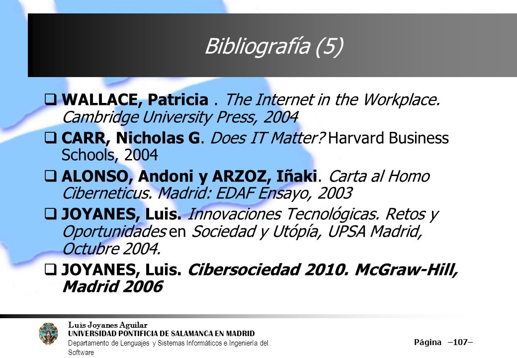 Bibliografía (5) WALLACE, Patricia . The Internet in the Workplace. Cambridge University Press,