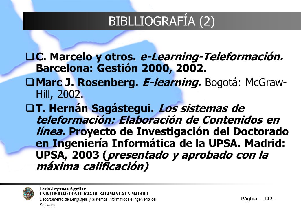 BIBLLIOGRAFÍA (2) C. Marcelo y otros. e-Learning-Teleformación. Barcelona: Gestión 2000, 2002.