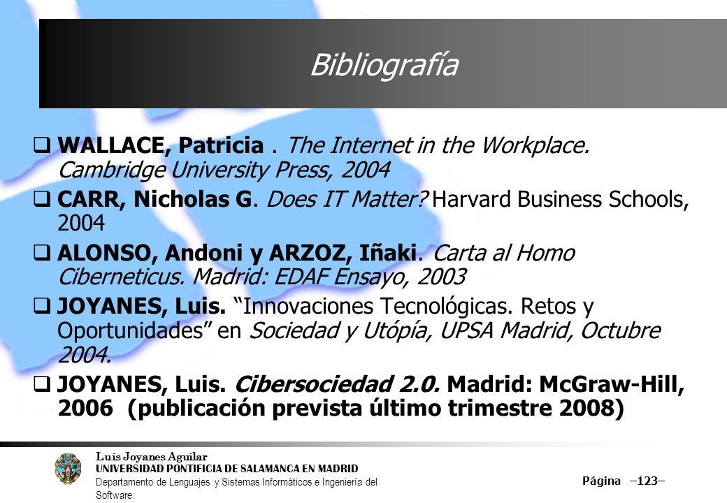 Bibliografía WALLACE, Patricia . The Internet in the Workplace. Cambridge University Press,