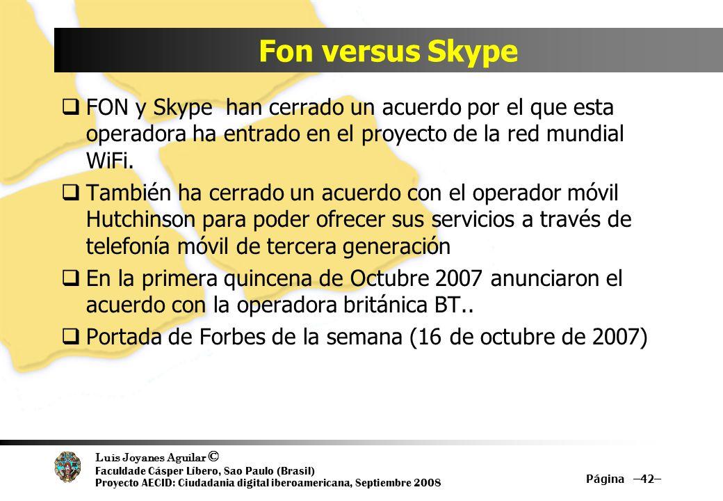 Fon versus SkypeFON y Skype han cerrado un acuerdo por el que esta operadora ha entrado en el proyecto de la red mundial WiFi.