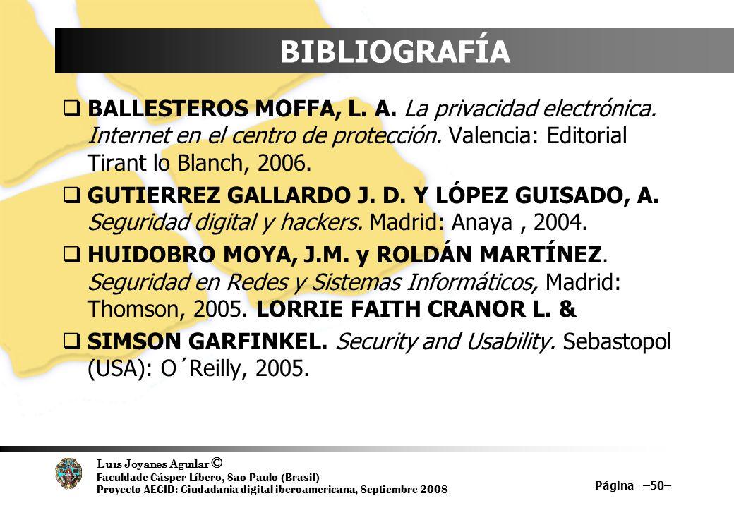 BIBLIOGRAFÍABALLESTEROS MOFFA, L. A. La privacidad electrónica. Internet en el centro de protección. Valencia: Editorial Tirant lo Blanch, 2006.