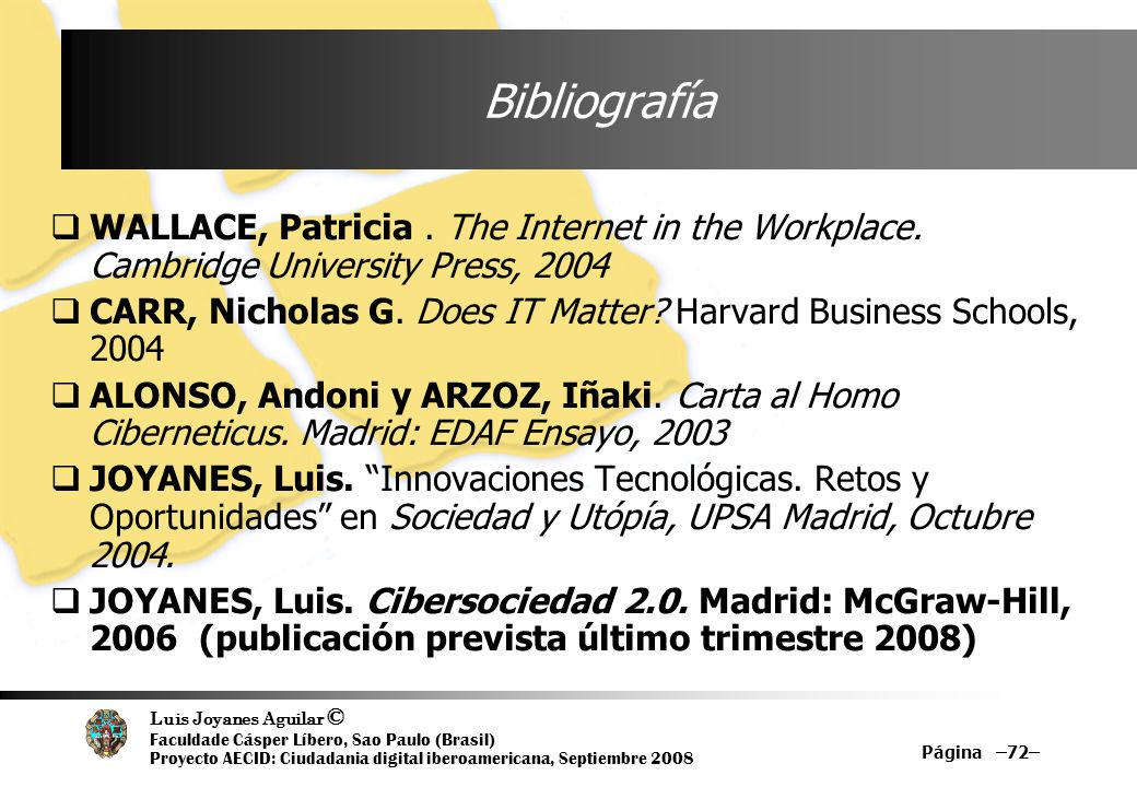 Bibliografía WALLACE, Patricia . The Internet in the Workplace. Cambridge University Press, 2004.