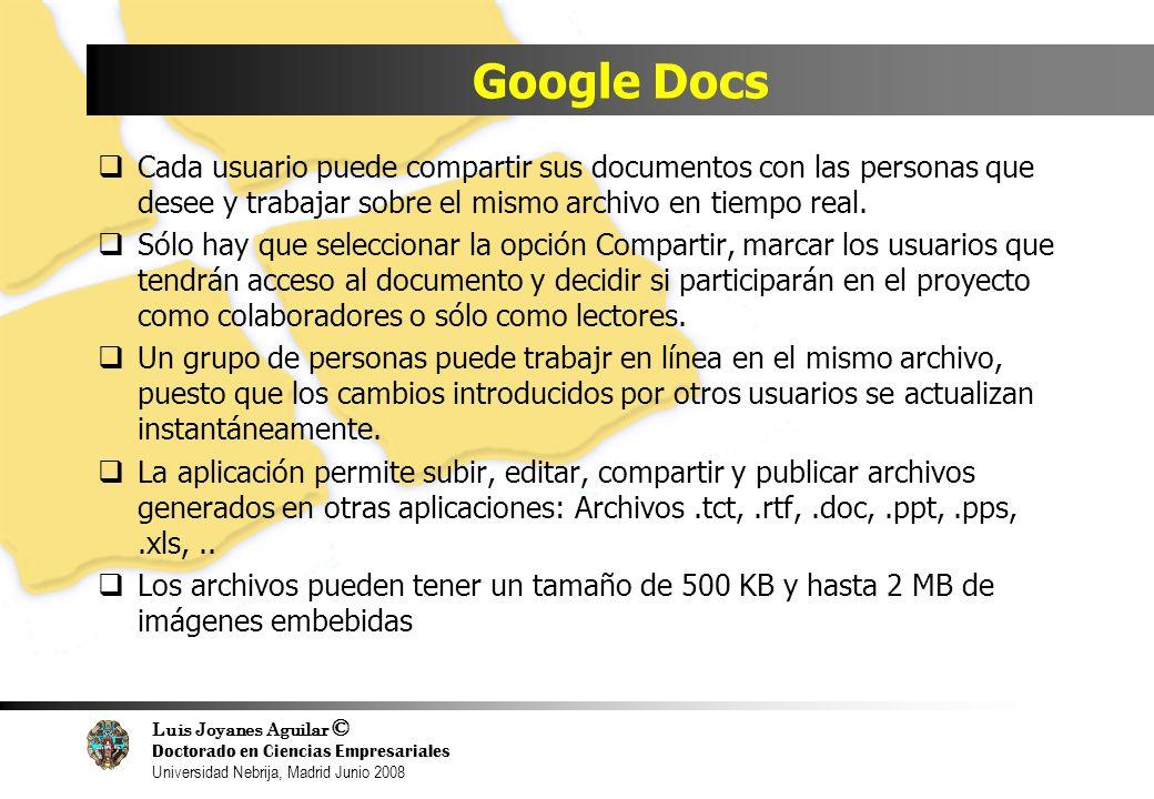 Google Docs Cada usuario puede compartir sus documentos con las personas que desee y trabajar sobre el mismo archivo en tiempo real.