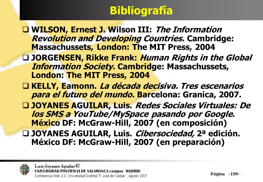Bibliografía WILSON, Ernest J. Wilson III: The Information Revolution and Developing Countries. Cambridge: Massachussets, London: The MIT Press, 2004.
