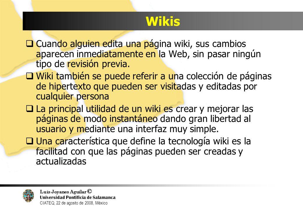 Wikis Cuando alguien edita una página wiki, sus cambios aparecen inmediatamente en la Web, sin pasar ningún tipo de revisión previa.