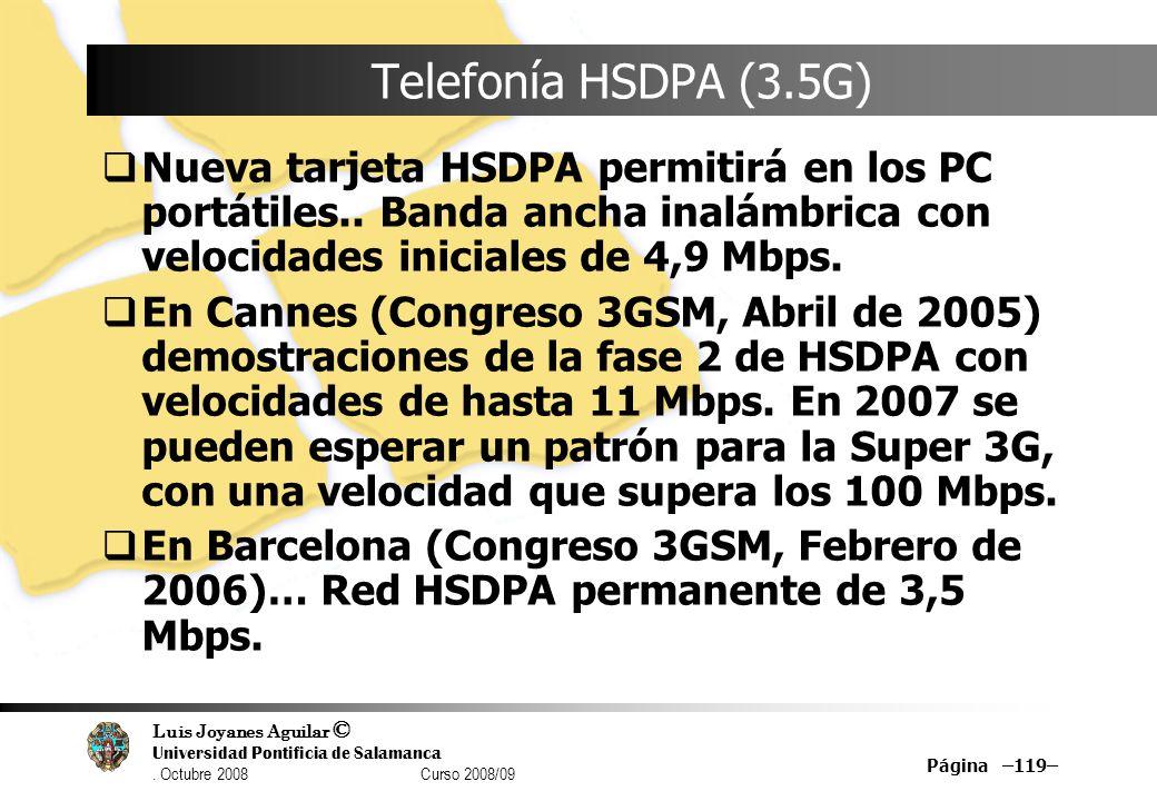 Telefonía HSDPA (3.5G) Nueva tarjeta HSDPA permitirá en los PC portátiles.. Banda ancha inalámbrica con velocidades iniciales de 4,9 Mbps.
