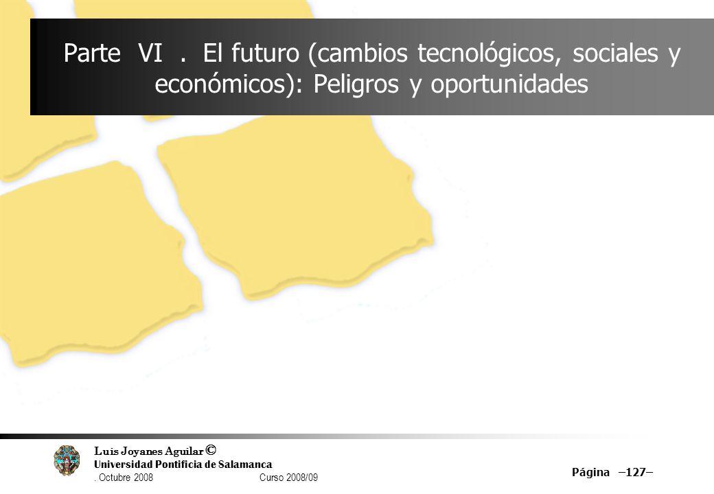 Parte VI . El futuro (cambios tecnológicos, sociales y económicos): Peligros y oportunidades