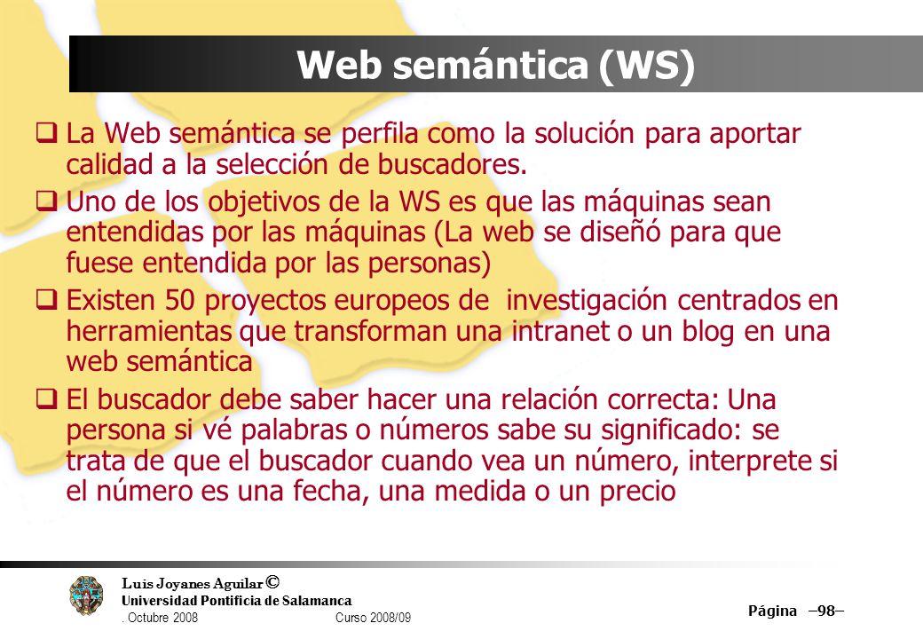 Web semántica (WS) La Web semántica se perfila como la solución para aportar calidad a la selección de buscadores.