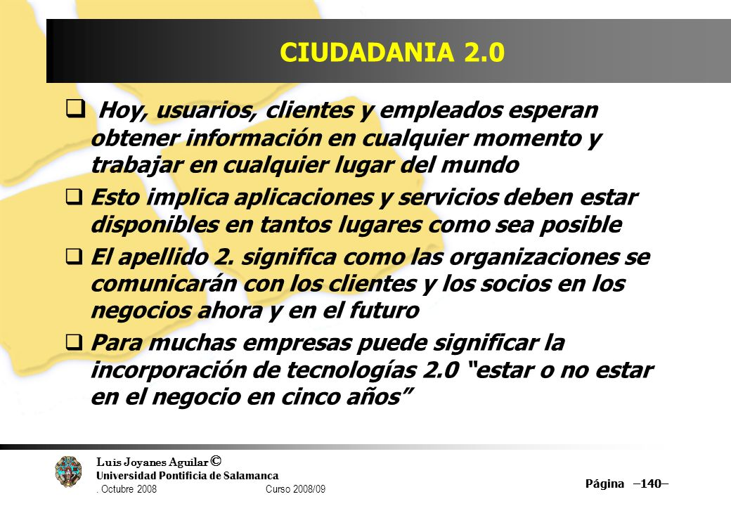 CIUDADANIA 2.0 Hoy, usuarios, clientes y empleados esperan obtener información en cualquier momento y trabajar en cualquier lugar del mundo.