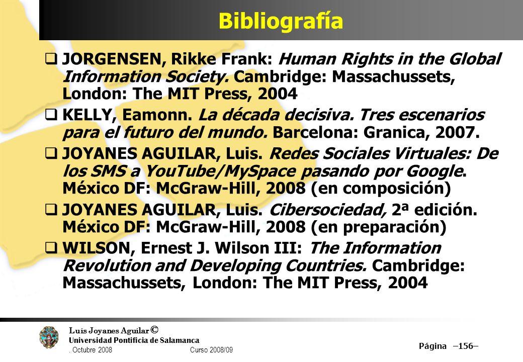 Bibliografía JORGENSEN, Rikke Frank: Human Rights in the Global Information Society. Cambridge: Massachussets, London: The MIT Press, 2004.