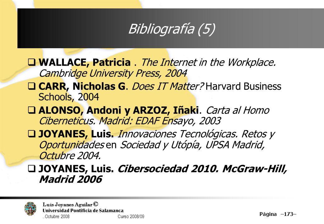 Bibliografía (5) WALLACE, Patricia . The Internet in the Workplace. Cambridge University Press, 2004.