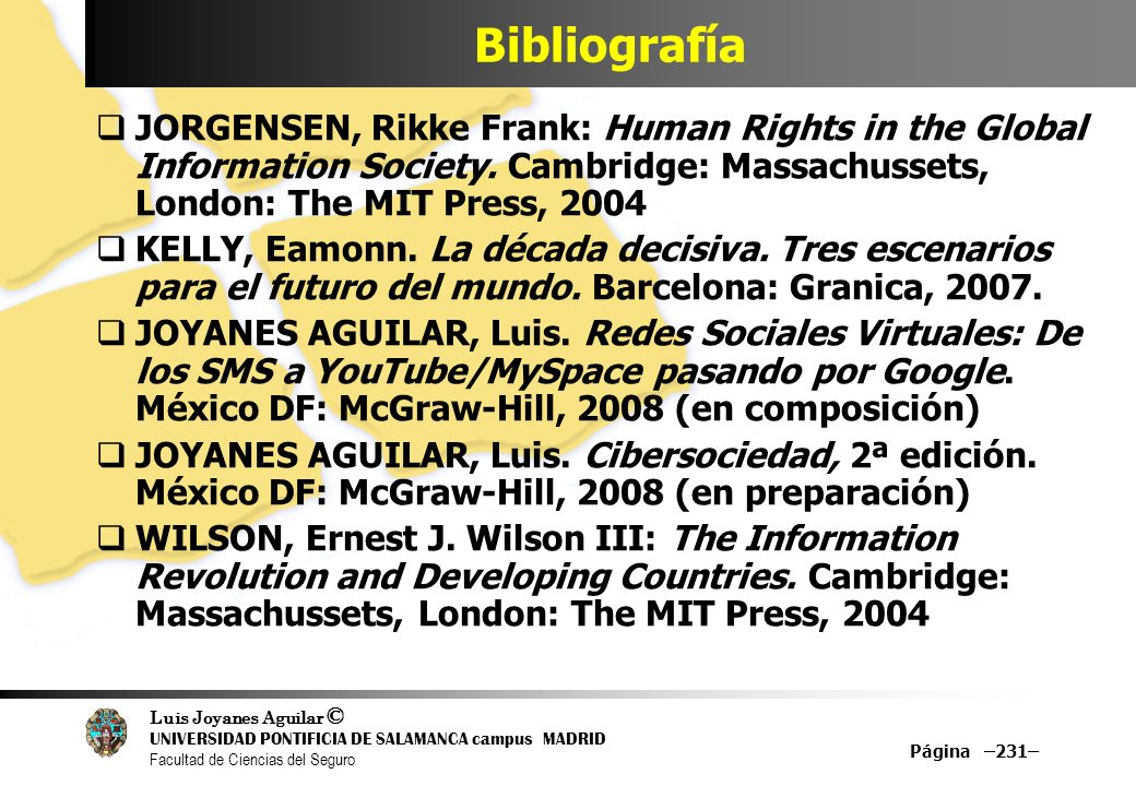Bibliografía JORGENSEN, Rikke Frank: Human Rights in the Global Information Society. Cambridge: Massachussets, London: The MIT Press, 2004.