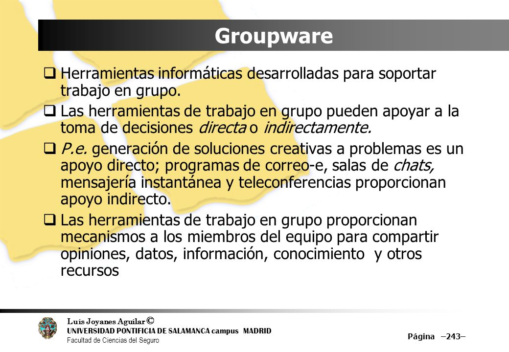 Groupware Herramientas informáticas desarrolladas para soportar trabajo en grupo.