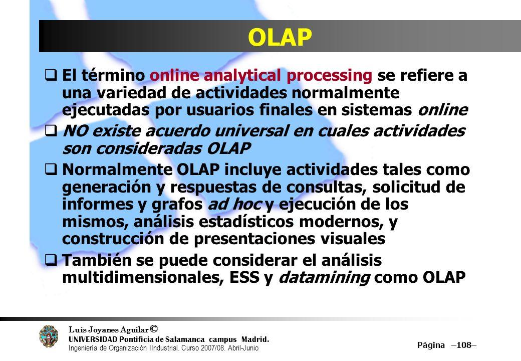 OLAP El término online analytical processing se refiere a una variedad de actividades normalmente ejecutadas por usuarios finales en sistemas online.