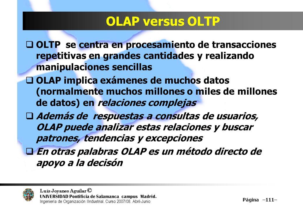 OLAP versus OLTPOLTP se centra en procesamiento de transacciones repetitivas en grandes cantidades y realizando manipulaciones sencillas.