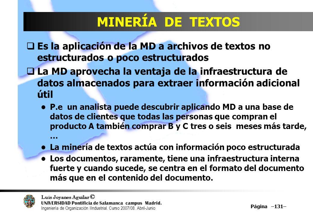 MINERÍA DE TEXTOS Es la aplicación de la MD a archivos de textos no estructurados o poco estructurados.