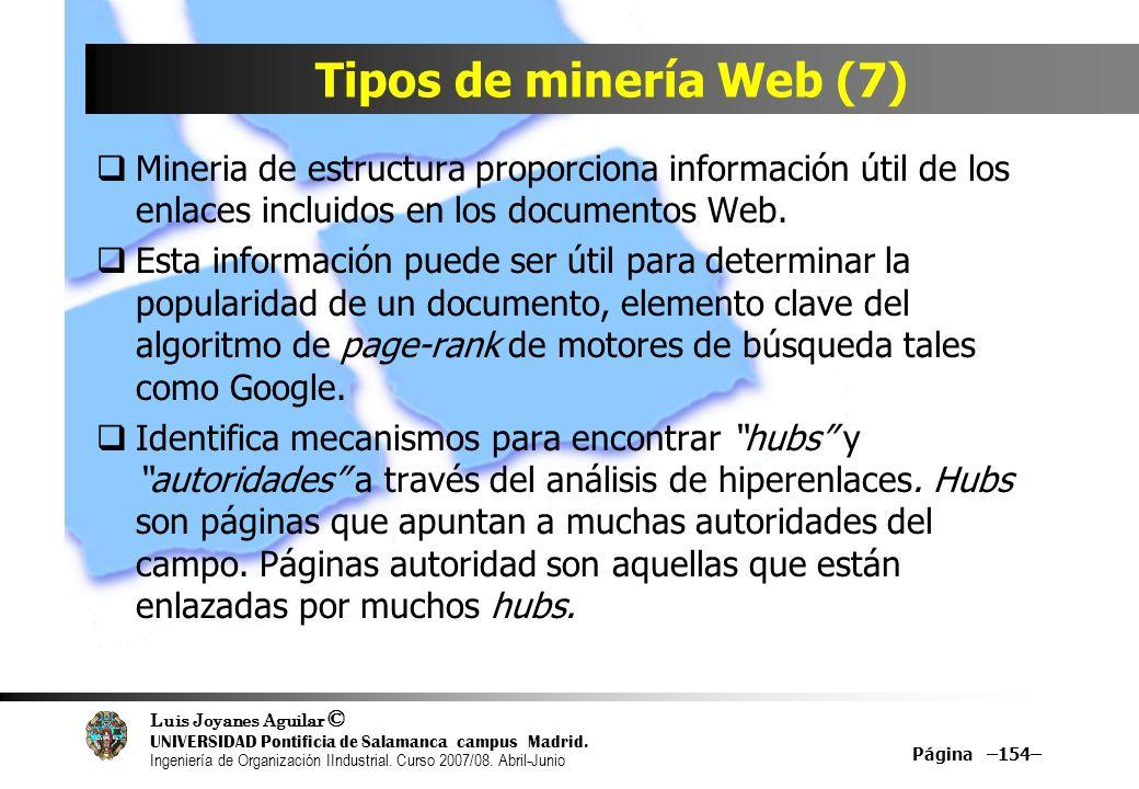 Tipos de minería Web (7) Mineria de estructura proporciona información útil de los enlaces incluidos en los documentos Web.