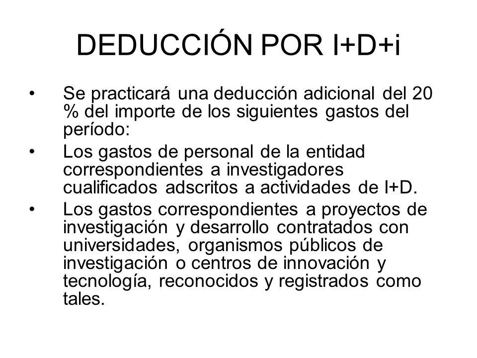 DEDUCCIÓN POR I+D+i Se practicará una deducción adicional del 20 % del importe de los siguientes gastos del período: