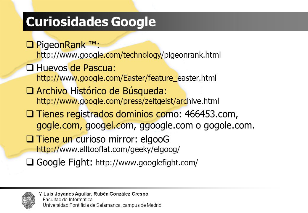 Curiosidades Google PigeonRank ™: http://www.google.com/technology/pigeonrank.html.