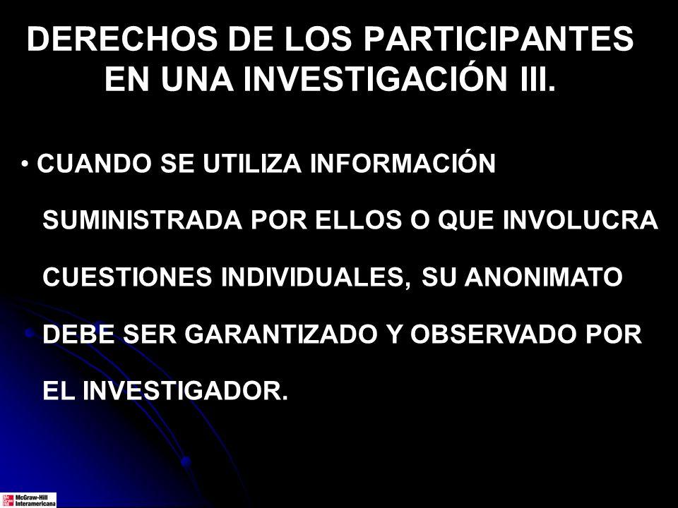 DERECHOS DE LOS PARTICIPANTES EN UNA INVESTIGACIÓN III.
