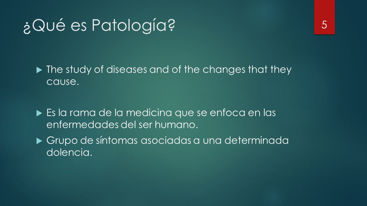 ¿Qué es Patología The study of diseases and of the changes that they cause.